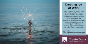 """Hand coming out of the water with a sparkler and a blurb to the left that reads """"Creating Joy at Work. Why explore joy? Research shows that joy promotes resilient minds and bodies. Through interactive exercises, this workshop will investigate the power of creative thinking to discover the role of joy in our work. More info: covia.org/services/creative-spark"""